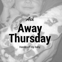 Ask Away Thursday and baby hand-off