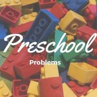 Preschool problems
