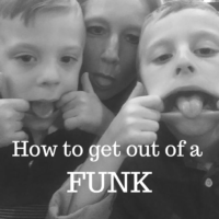 In a Funk? Five ways to get you out of it.