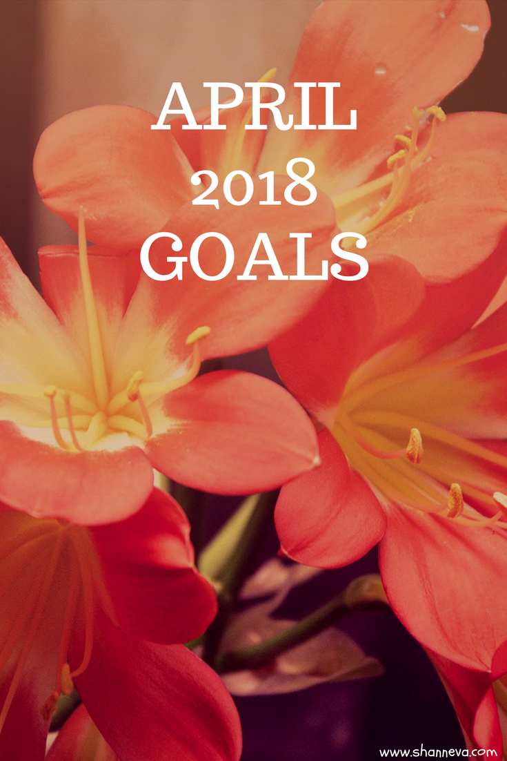 April 2018 Goals #familygoals #personalgoals #professionalgoals #monthlygoals