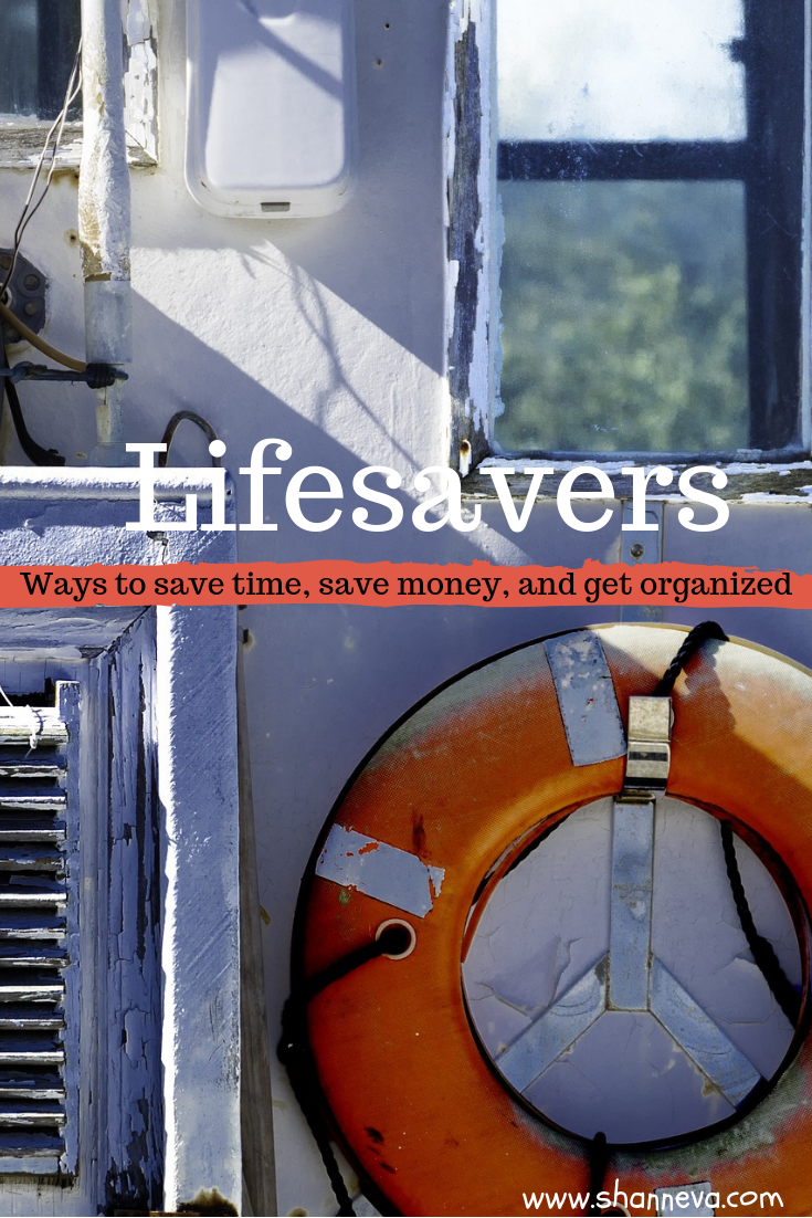 Lifesavers. Ways to save time, save money, and get organized.
