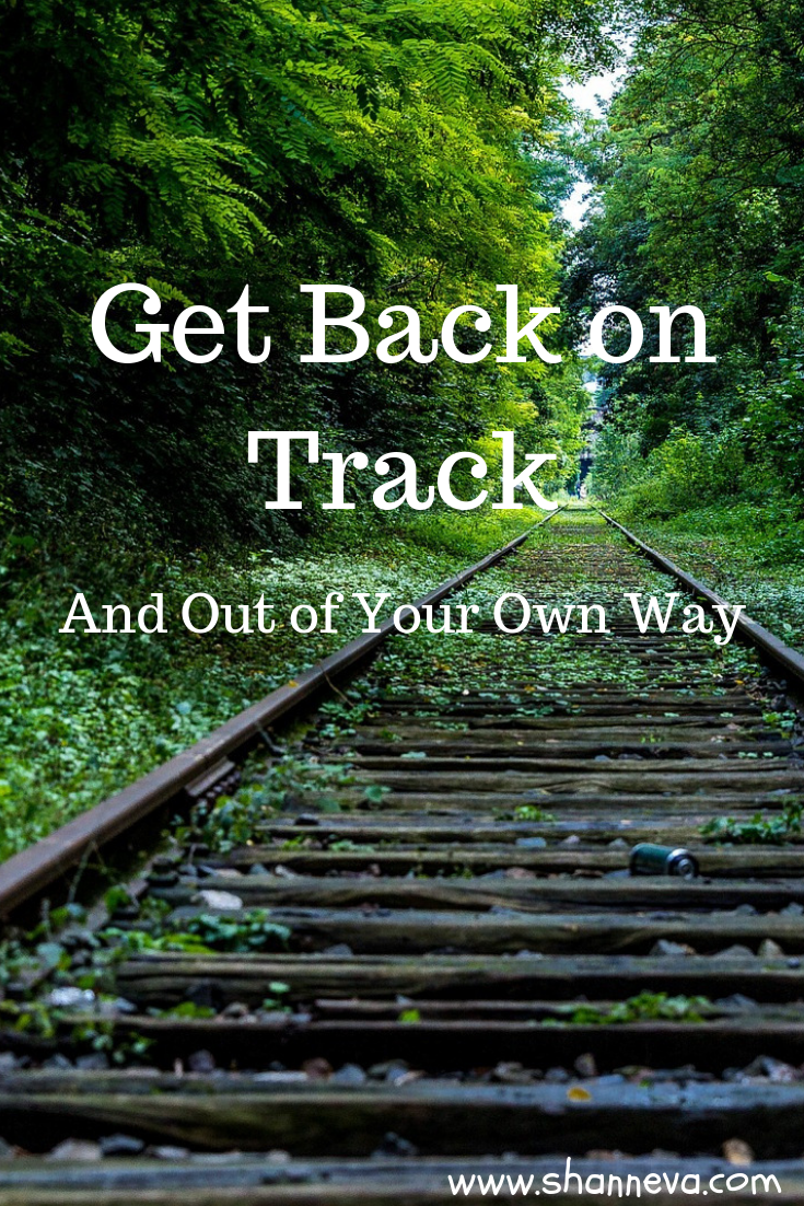Get back on track by getting out of your own way. Don't stop yourself from reaching your goals.